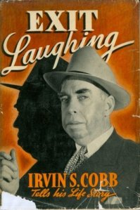 Irving Cobb's autobiography, Exit Laughing, 1941